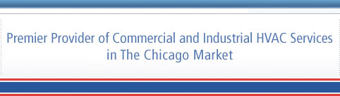 Premier Provider of Commercial and Industrial HVAC Services in The Chicago Market